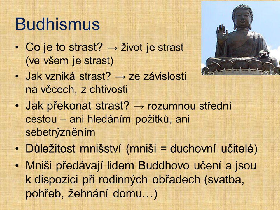 Budhismus Co je to strast? → život je strast (ve všem je strast) Jak vzniká strast? → ze závislosti na věcech, z chtivosti Jak překonat strast? → rozu