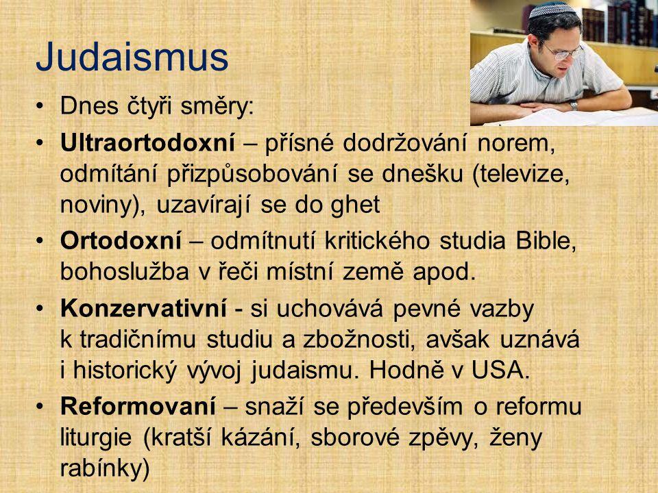 Judaismus Dnes čtyři směry: Ultraortodoxní – přísné dodržování norem, odmítání přizpůsobování se dnešku (televize, noviny), uzavírají se do ghet Ortod