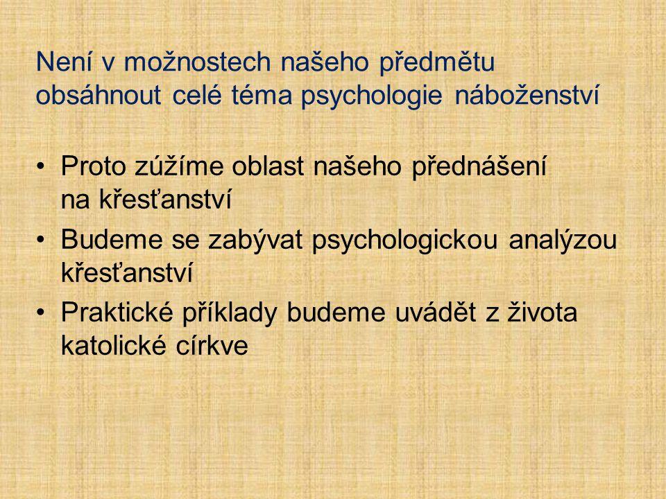 Není v možnostech našeho předmětu obsáhnout celé téma psychologie náboženství Proto zúžíme oblast našeho přednášení na křesťanství Budeme se zabývat p