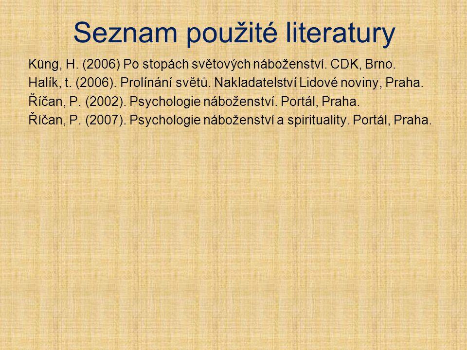 Seznam použité literatury Küng, H. (2006) Po stopách světových náboženství. CDK, Brno. Halík, t. (2006). Prolínání světů. Nakladatelství Lidové noviny