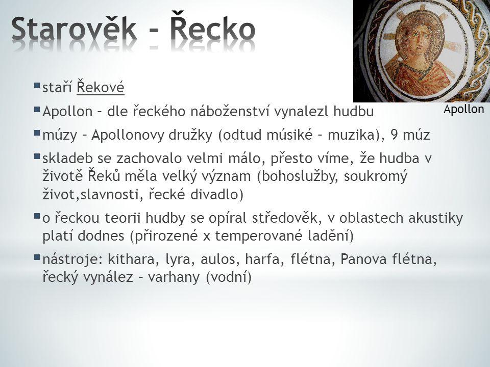  staří Řekové  Apollon – dle řeckého náboženství vynalezl hudbu  múzy – Apollonovy družky (odtud músiké – muzika), 9 múz  skladeb se zachovalo vel