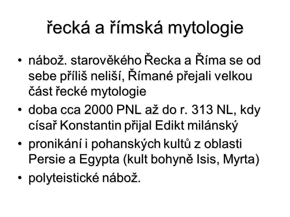řecká a římská mytologie nábož. starověkého Řecka a Říma se od sebe příliš neliší, Římané přejali velkou část řecké mytologienábož. starověkého Řecka