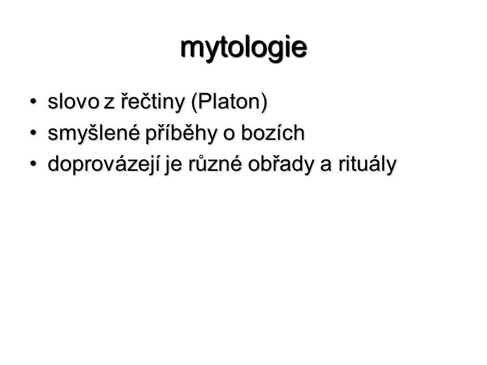 mytologie slovo z řečtiny (Platon)slovo z řečtiny (Platon) smyšlené příběhy o bozíchsmyšlené příběhy o bozích doprovázejí je různé obřady a rituálydop