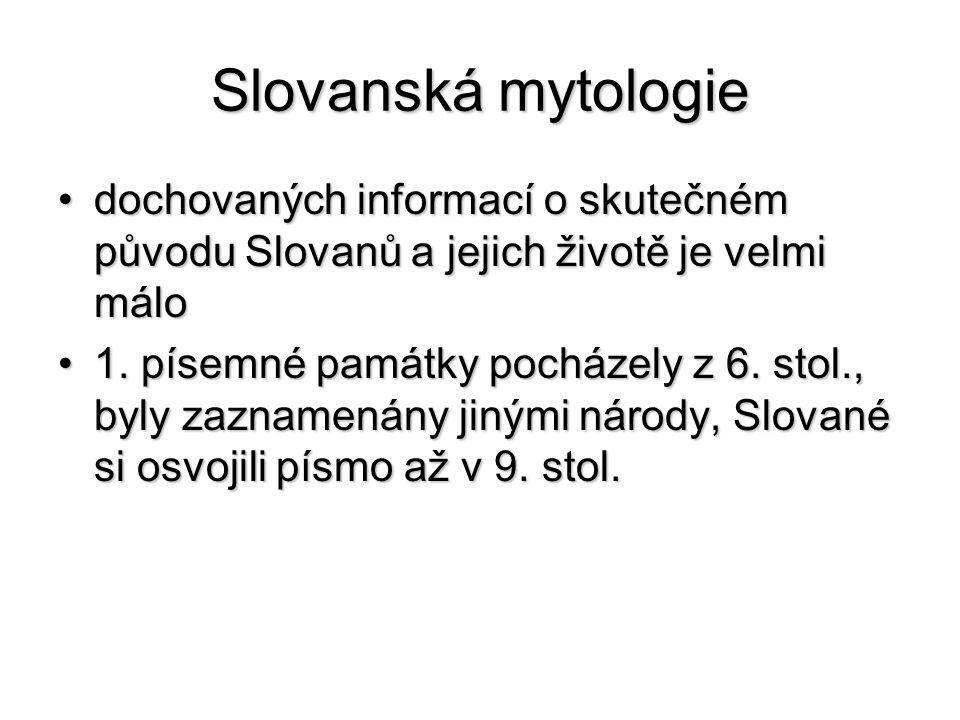 Slovanská mytologie dochovaných informací o skutečném původu Slovanů a jejich životě je velmi málodochovaných informací o skutečném původu Slovanů a j