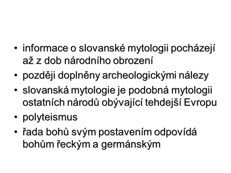 informace o slovanské mytologii pocházejí až z dob národního obrozeníinformace o slovanské mytologii pocházejí až z dob národního obrození později dop