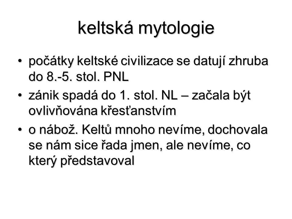 keltská mytologie počátky keltské civilizace se datují zhruba do 8.-5. stol. PNLpočátky keltské civilizace se datují zhruba do 8.-5. stol. PNL zánik s