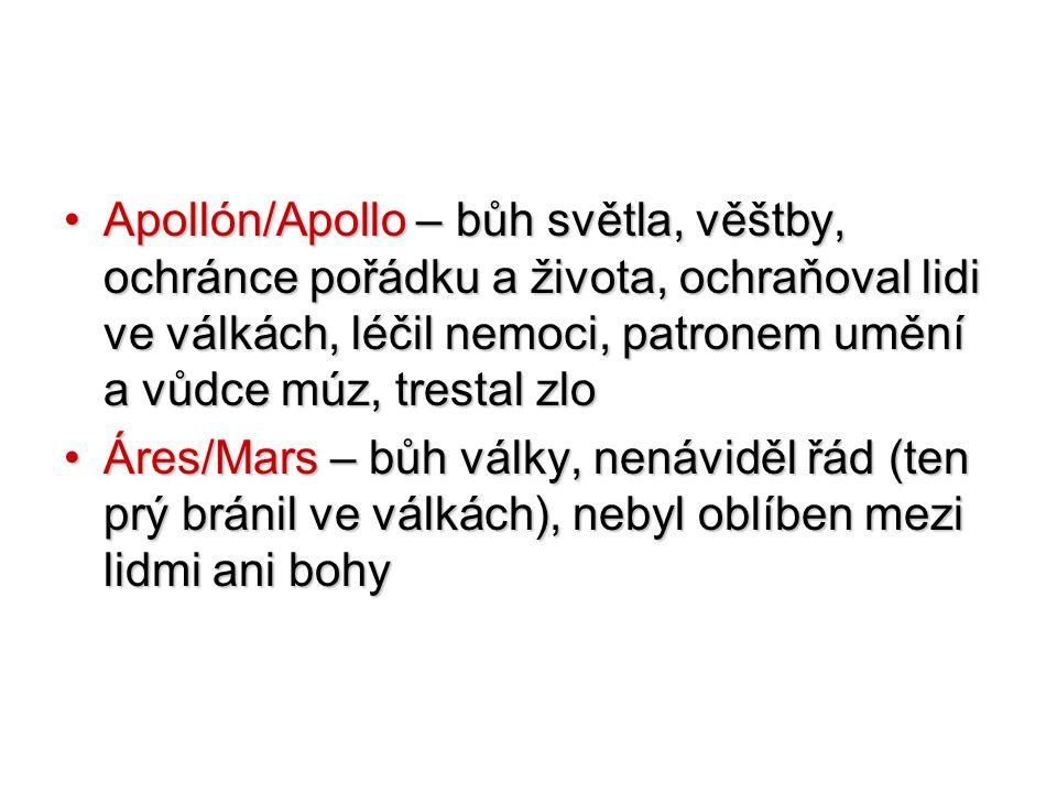 Apollón/Apollo – bůh světla, věštby, ochránce pořádku a života, ochraňoval lidi ve válkách, léčil nemoci, patronem umění a vůdce múz, trestal zloApoll