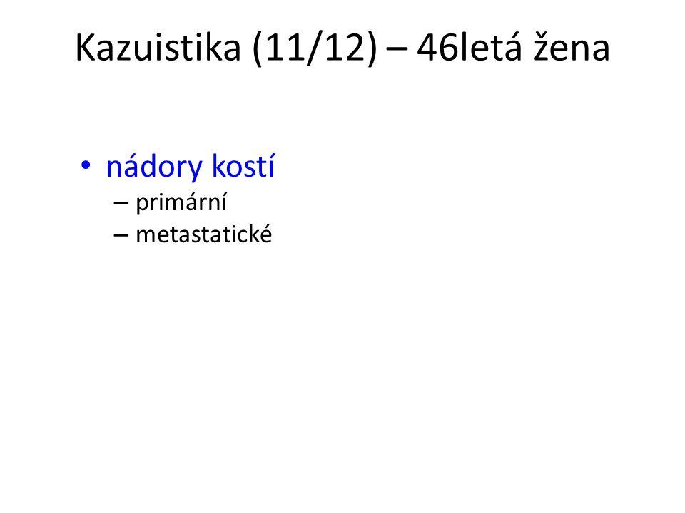 Kazuistika (11/12) – 46letá žena nádory kostí – primární – metastatické