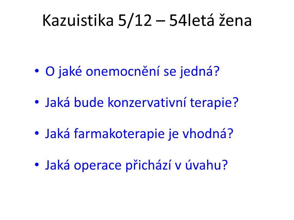Kazuistika 5/12 – 54letá žena O jaké onemocnění se jedná? Jaká bude konzervativní terapie? Jaká farmakoterapie je vhodná? Jaká operace přichází v úvah