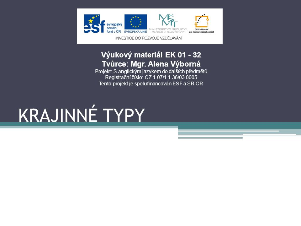 KRAJINNÉ TYPY Výukový materiál EK 01 - 32 Tvůrce: Mgr. Alena Výborná Projekt: S anglickým jazykem do dalších předmětů Registrační číslo: CZ.1.07/1.1.3