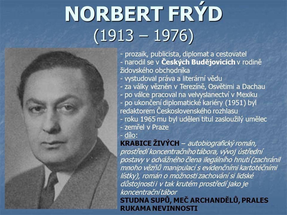 NORBERT FRÝD (1913 – 1976) - p- prozaik, publicista, diplomat a cestovatel - narodil se v Českých Budějovicích v rodině židovského obchodníka - vystud