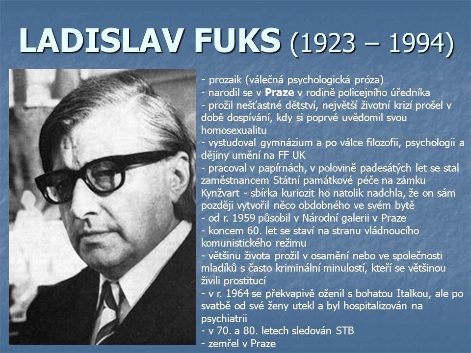 LADISLAV FUKS (1923 – 1994) - p- prozaik (válečná psychologická próza) - narodil se v Praze v rodině policejního úředníka - prožil nešťastné dětství,