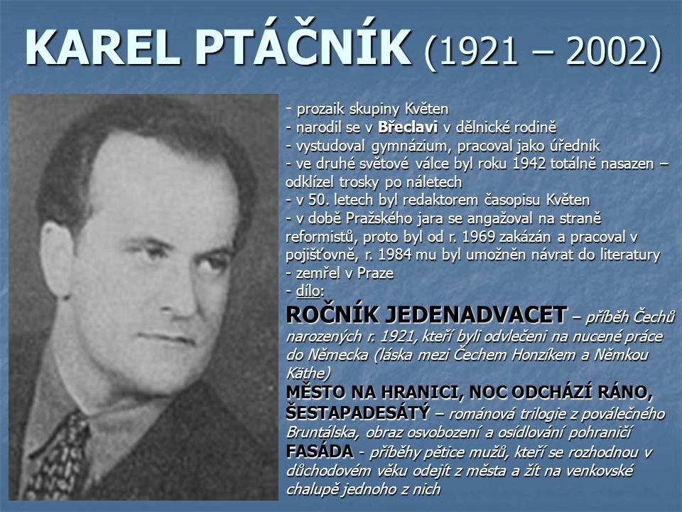 KAREL PTÁČNÍK (1921 – 2002) p- pp- prozaik skupiny Květen - n- n- n- narodil se v Břeclavi v dělnické rodině - v- v- v- vystudoval gymnázium, pracoval