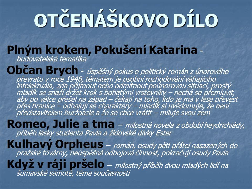 OTČENÁŠKOVO DÍLO Plným krokem, Pokušení Katarina - budovatelská tematika Občan Brych - úspěšný pokus o politický román z únorového převratu v roce 194