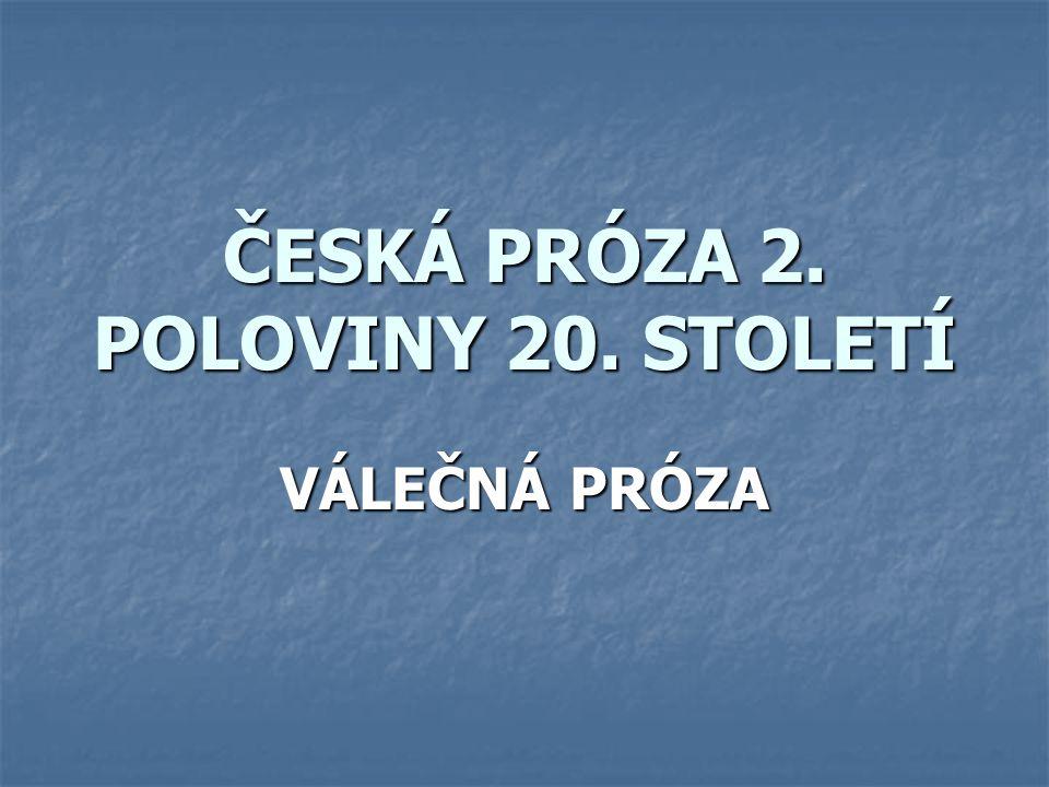 ČESKÁ PRÓZA 2. POLOVINY 20. STOLETÍ VÁLEČNÁ PRÓZA