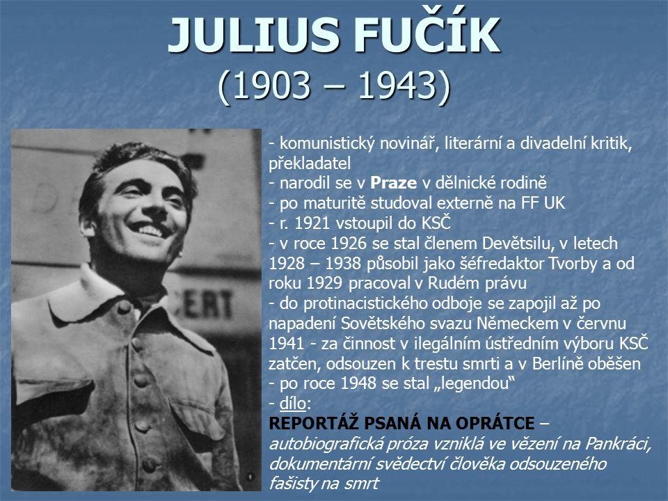JULIUS FUČÍK (1903 – 1943) - komunistický novinář, literární a divadelní kritik, překladatel - narodil se v Praze v dělnické rodině - po maturitě stud