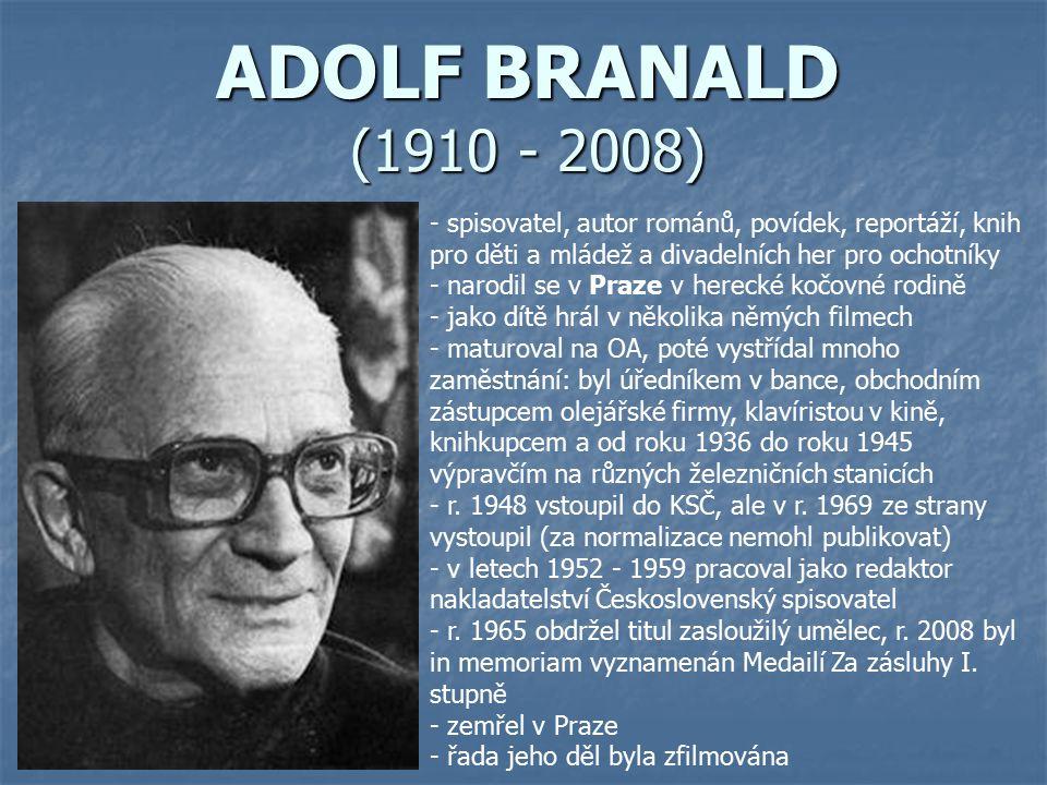 ADOLF BRANALD (1910 - 2008) - s- spisovatel, autor románů, povídek, reportáží, knih pro děti a mládež a divadelních her pro ochotníky - narodil se v P
