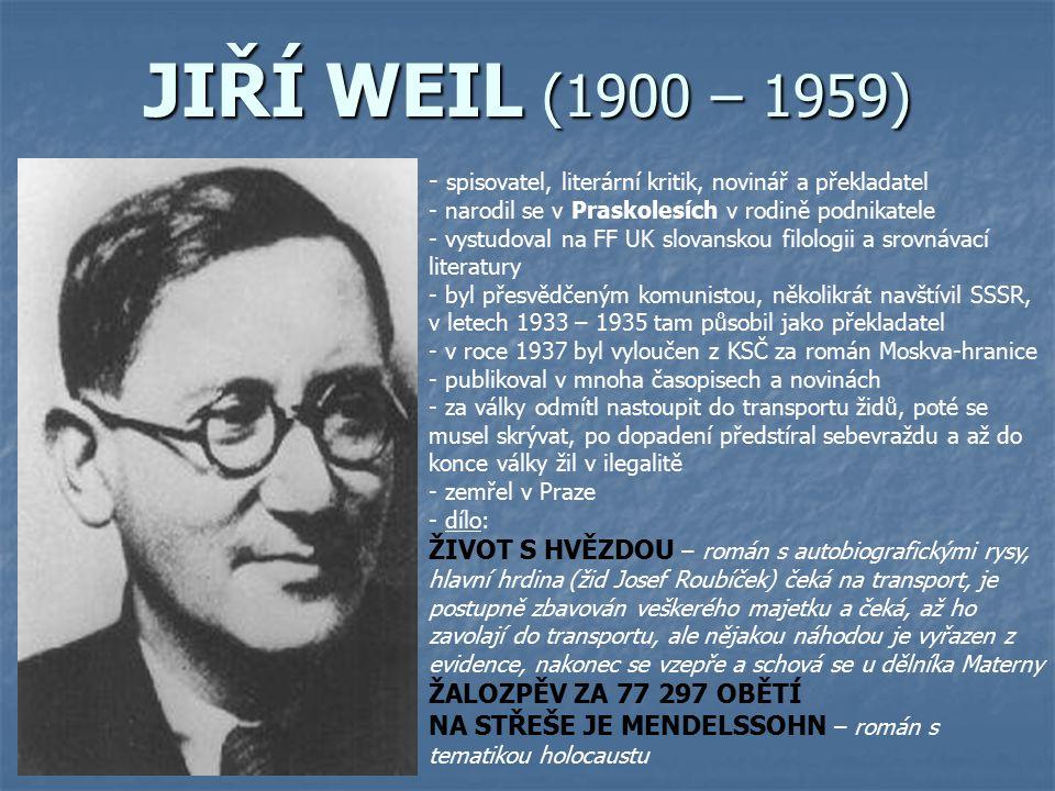 ARNOŠT LUSTIG (1926 - 2011) - ž- židovský spisovatel, scenárista, publicista - narodil se v Praze v židovské rodině obchodníka - vyučil se krejčím - jeho život poznamenala válka: prošel koncentračními tábory Terezín, Osvětim, Buchenwald, uprchl z transportu smrti, přišel téměř o celou rodinu - po válce vystudoval VŠ politickou a sociální - roku 1948 odjel do Izraele jako zpravodaj Lidových novin v izraelsko-arabské válce, po návratu pracoval jako redaktor Čs.