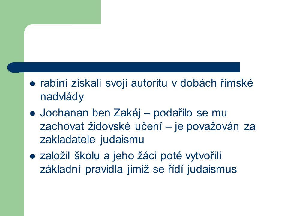 rabíni získali svoji autoritu v dobách římské nadvlády Jochanan ben Zakáj – podařilo se mu zachovat židovské učení – je považován za zakladatele judai