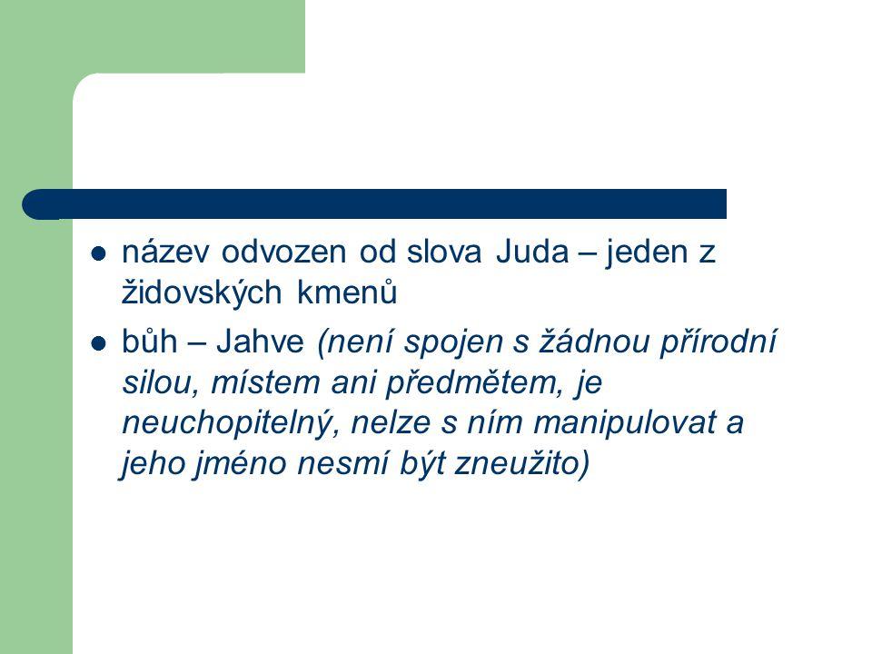 název odvozen od slova Juda – jeden z židovských kmenů bůh – Jahve (není spojen s žádnou přírodní silou, místem ani předmětem, je neuchopitelný, nelze