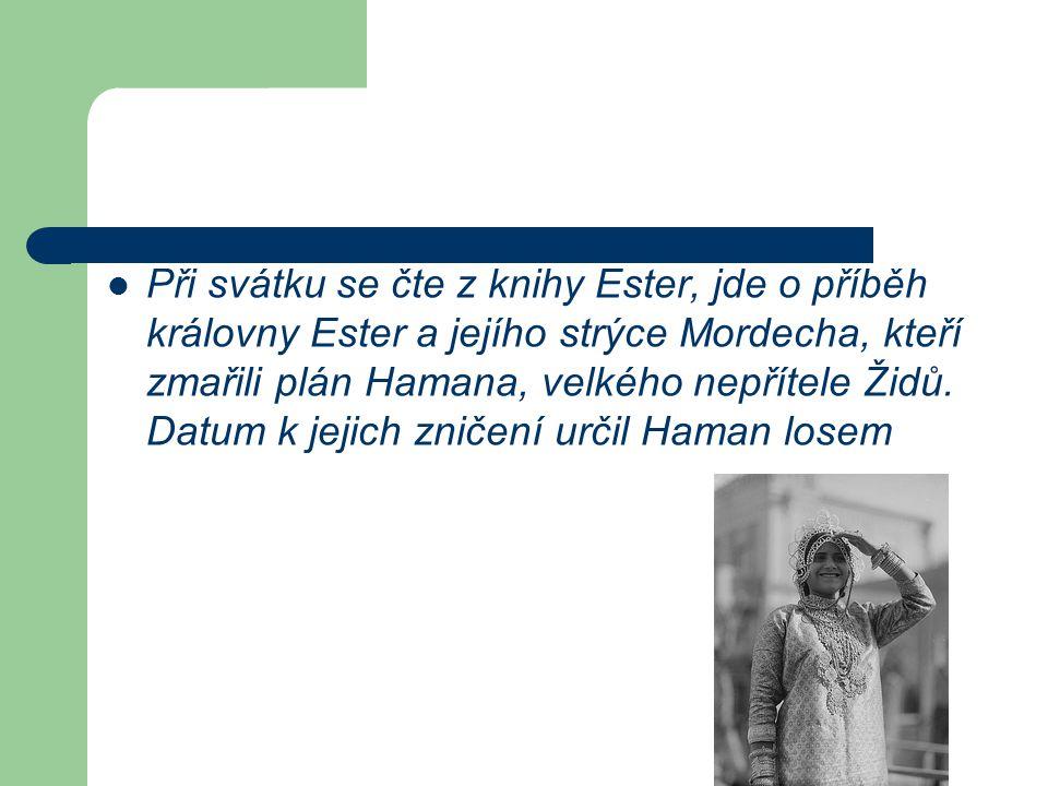 Při svátku se čte z knihy Ester, jde o příběh královny Ester a jejího strýce Mordecha, kteří zmařili plán Hamana, velkého nepřítele Židů. Datum k jeji