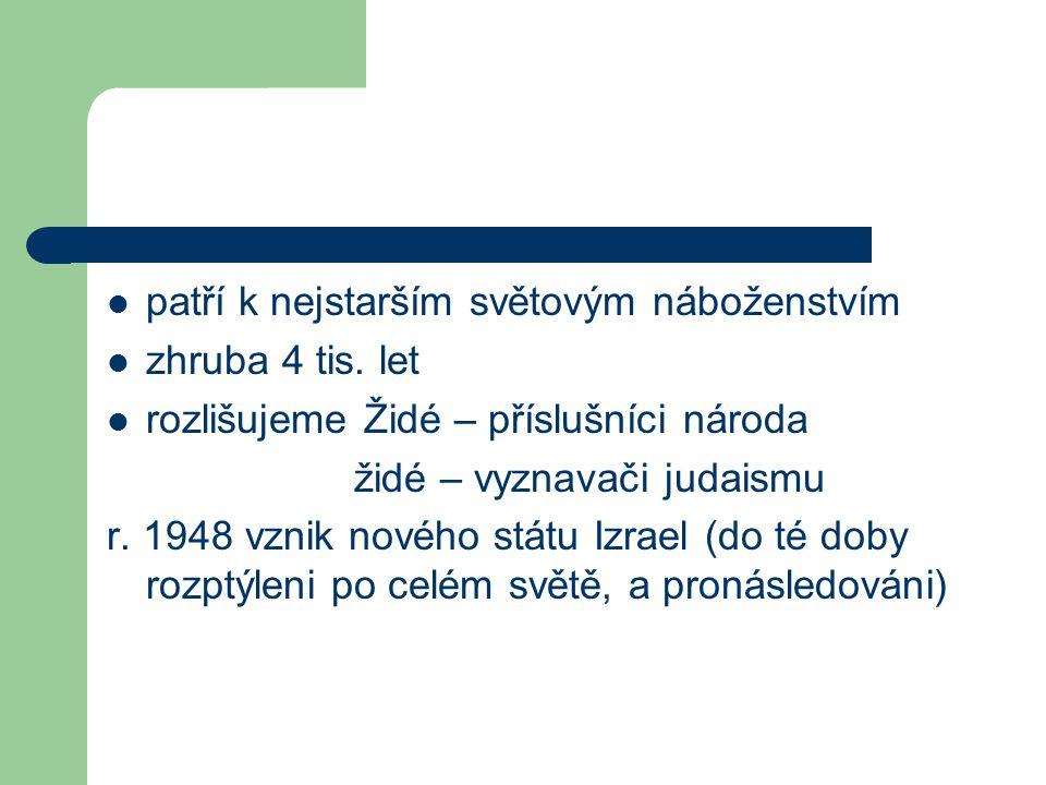 patří k nejstarším světovým náboženstvím zhruba 4 tis. let rozlišujeme Židé – příslušníci národa židé – vyznavači judaismu r. 1948 vznik nového státu