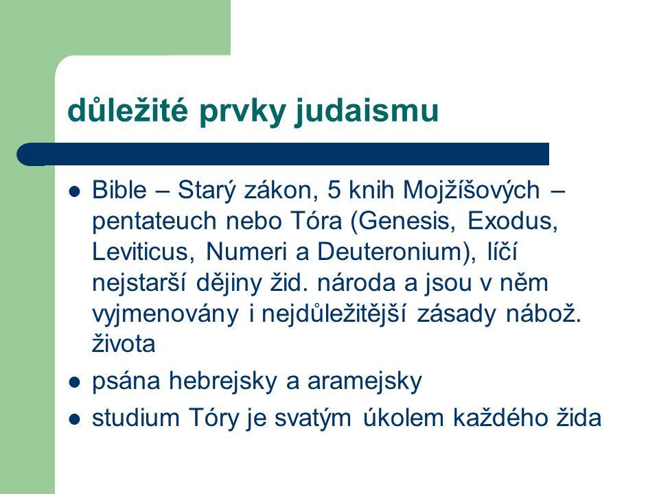 důležité prvky judaismu Bible – Starý zákon, 5 knih Mojžíšových – pentateuch nebo Tóra (Genesis, Exodus, Leviticus, Numeri a Deuteronium), líčí nejsta