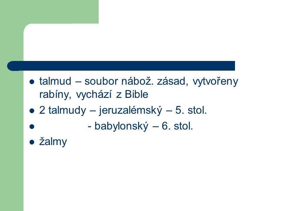 talmud – soubor nábož. zásad, vytvořeny rabíny, vychází z Bible 2 talmudy – jeruzalémský – 5. stol. - babylonský – 6. stol. žalmy