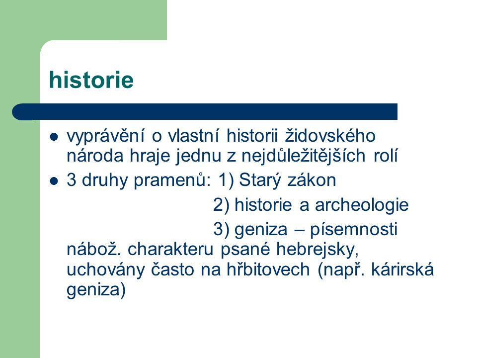 historie vyprávění o vlastní historii židovského národa hraje jednu z nejdůležitějších rolí 3 druhy pramenů: 1) Starý zákon 2) historie a archeologie