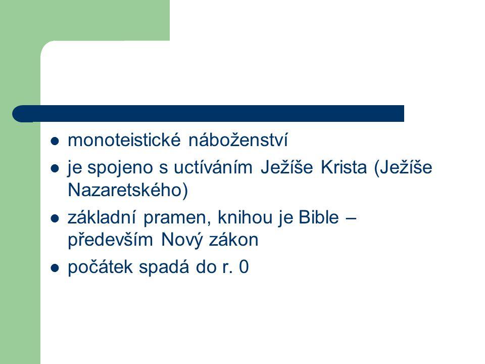 monoteistické náboženství je spojeno s uctíváním Ježíše Krista (Ježíše Nazaretského) základní pramen, knihou je Bible – především Nový zákon počátek s