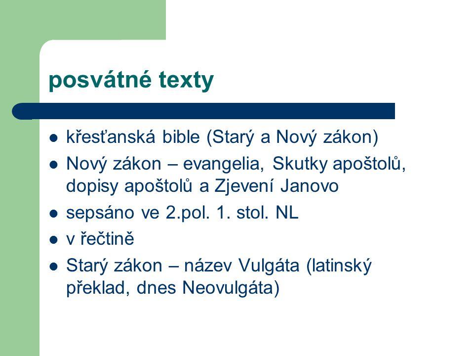 posvátné texty křesťanská bible (Starý a Nový zákon) Nový zákon – evangelia, Skutky apoštolů, dopisy apoštolů a Zjevení Janovo sepsáno ve 2.pol. 1. st