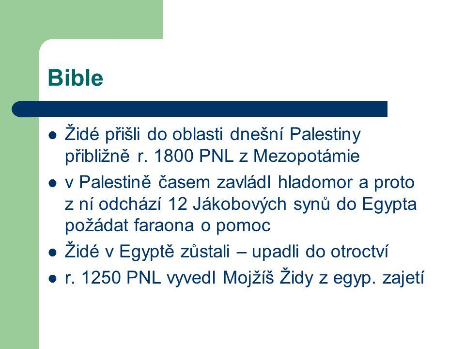 Bible Židé přišli do oblasti dnešní Palestiny přibližně r. 1800 PNL z Mezopotámie v Palestině časem zavládl hladomor a proto z ní odchází 12 Jákobovýc