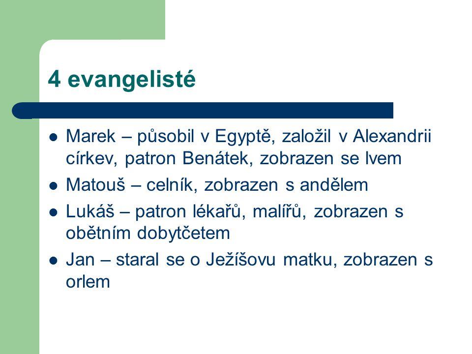 4 evangelisté Marek – působil v Egyptě, založil v Alexandrii církev, patron Benátek, zobrazen se lvem Matouš – celník, zobrazen s andělem Lukáš – patr