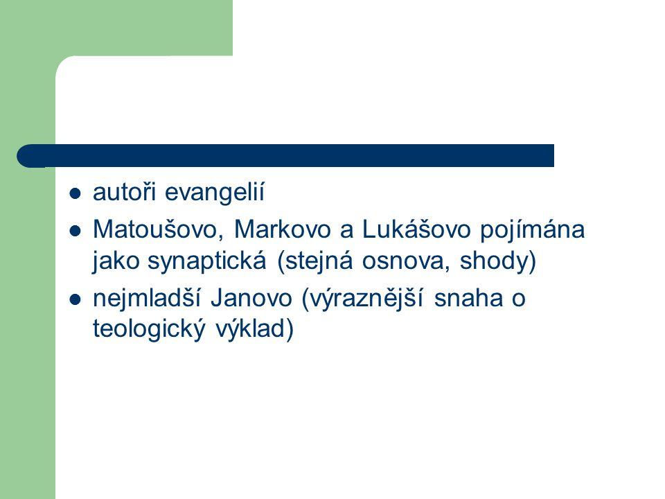 autoři evangelií Matoušovo, Markovo a Lukášovo pojímána jako synaptická (stejná osnova, shody) nejmladší Janovo (výraznější snaha o teologický výklad)