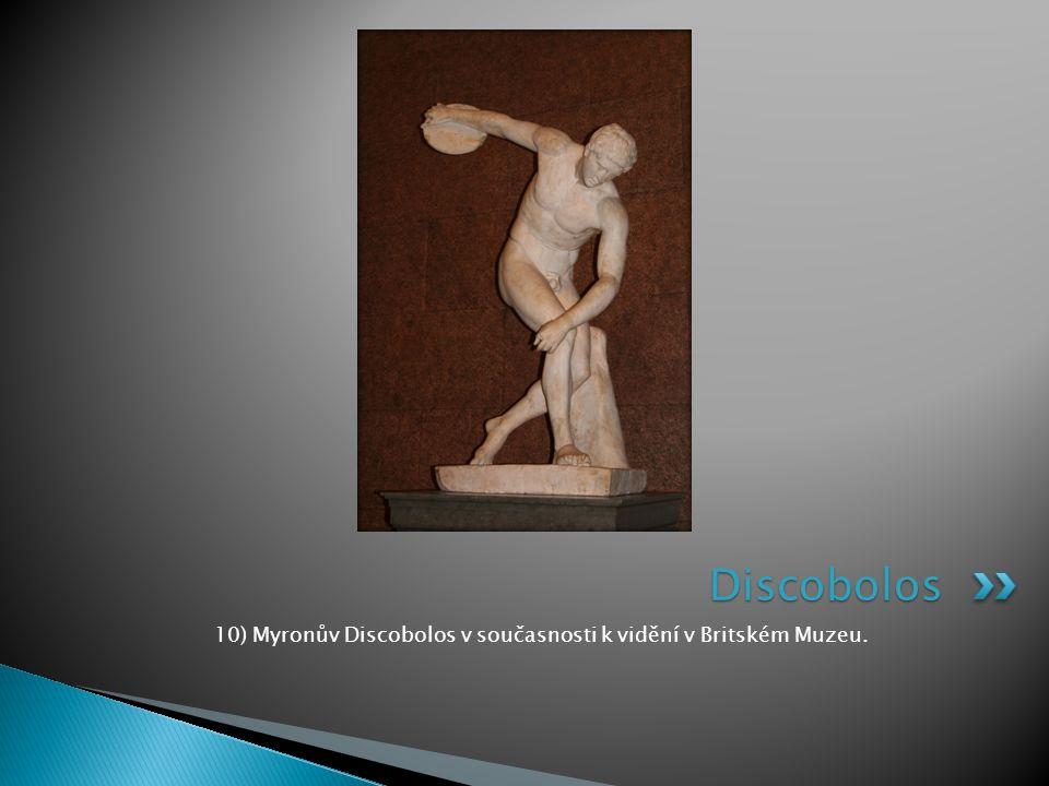 10) Myronův Discobolos v současnosti k vidění v Britském Muzeu. Discobolos