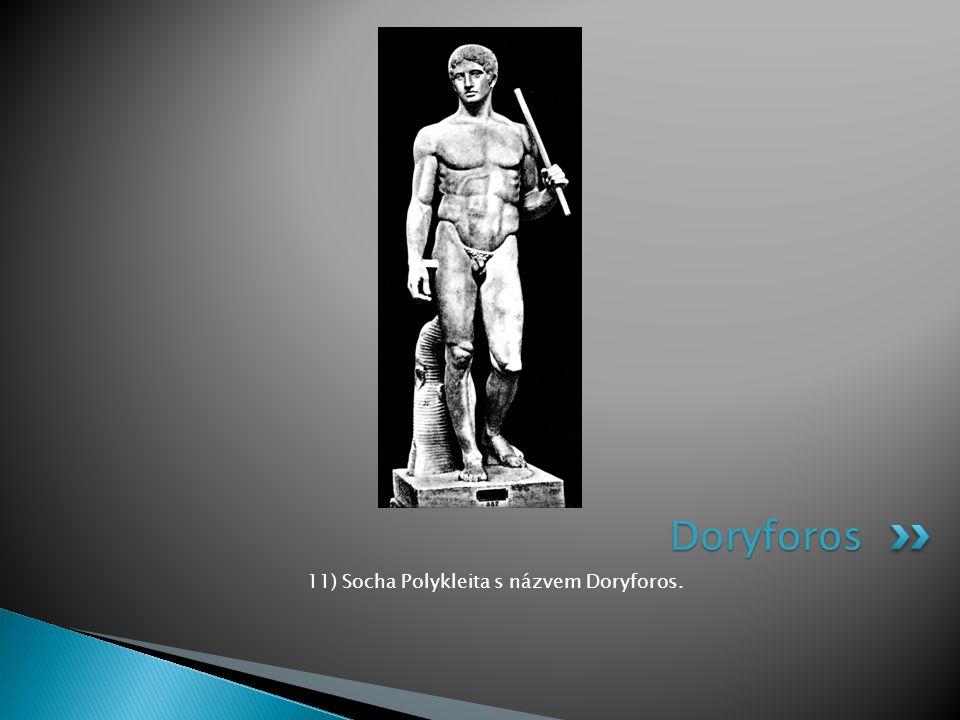 11) Socha Polykleita s názvem Doryforos. Doryforos