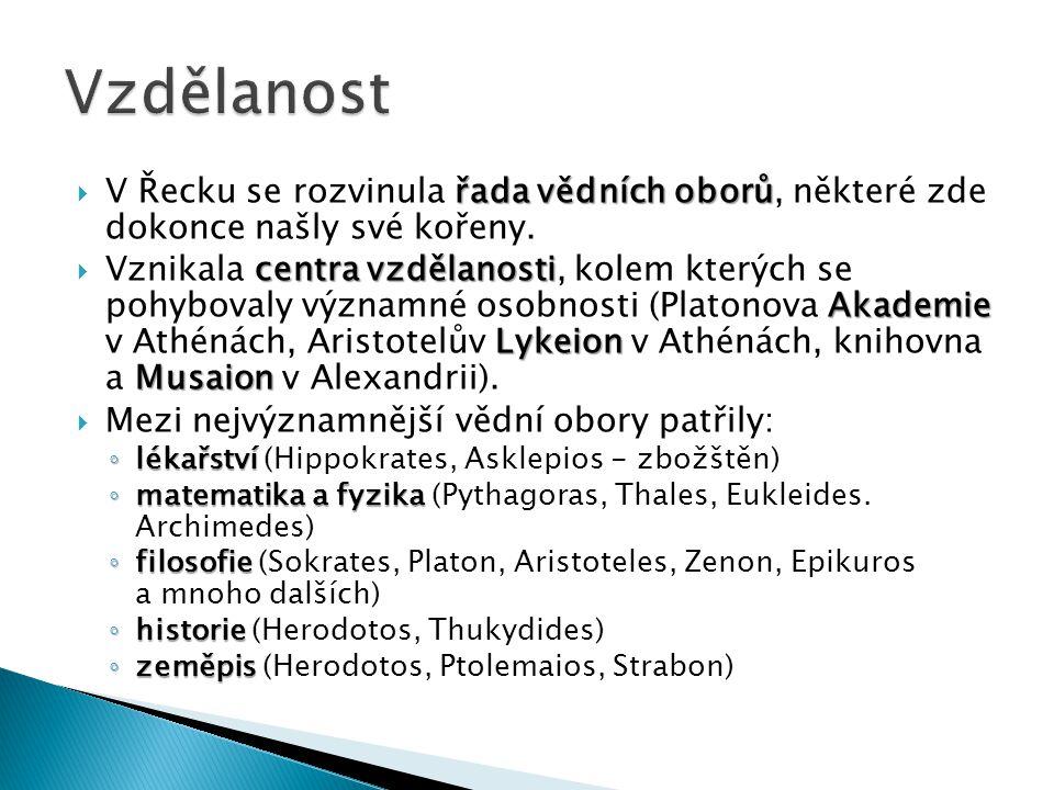 řada vědních oborů  V Řecku se rozvinula řada vědních oborů, některé zde dokonce našly své kořeny.