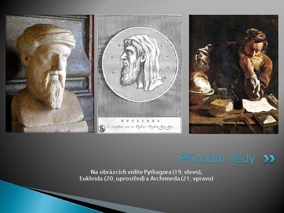 Na obrázcích vidíte Pythagora (19; vlevo), Eukleida (20; uprostřed) a Archimeda (21; vpravo) Přírodní vědy