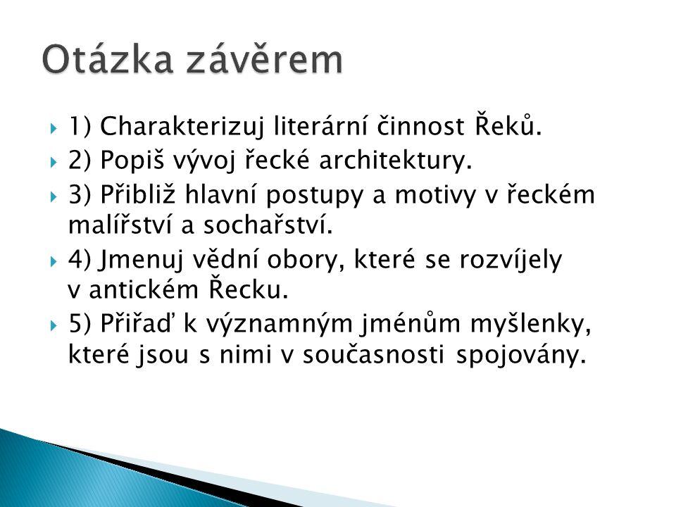  1) Charakterizuj literární činnost Řeků. 2) Popiš vývoj řecké architektury.
