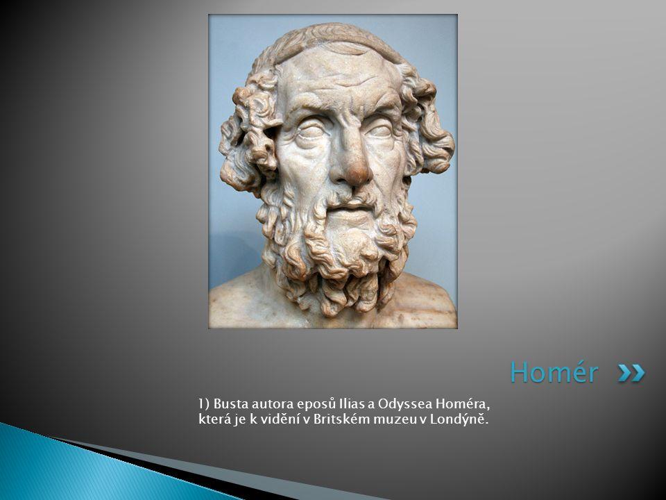 1) Busta autora eposů Ilias a Odyssea Homéra, která je k vidění v Britském muzeu v Londýně. Homér