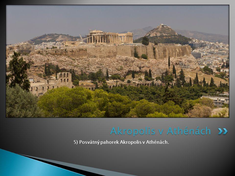 5) Posvátný pahorek Akropolis v Athénách. Akropolis v Athénách