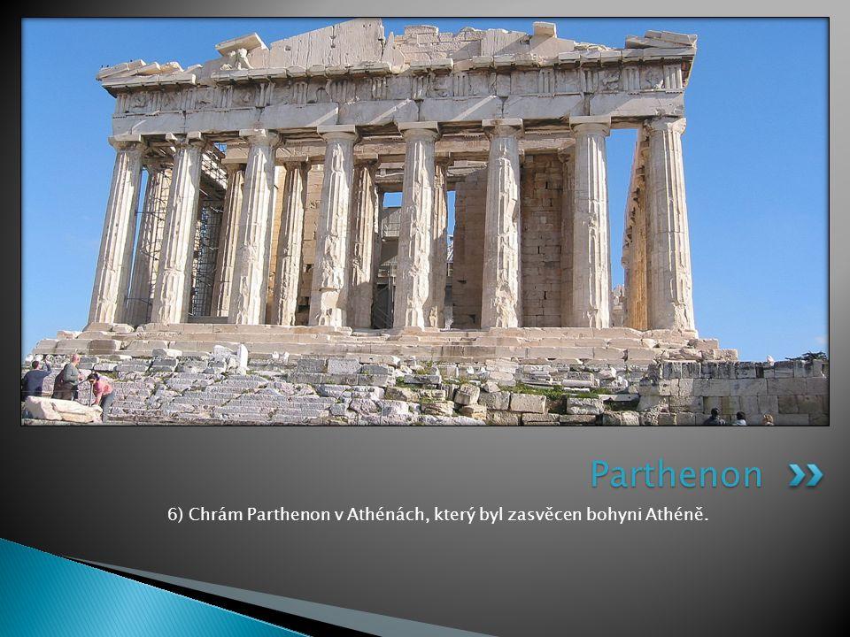 6) Chrám Parthenon v Athénách, který byl zasvěcen bohyni Athéně. Parthenon