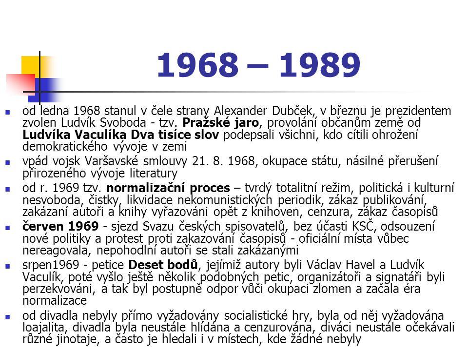 1968 – 1989 od ledna 1968 stanul v čele strany Alexander Dubček, v březnu je prezidentem zvolen Ludvík Svoboda - tzv. Pražské jaro, provolání občanům