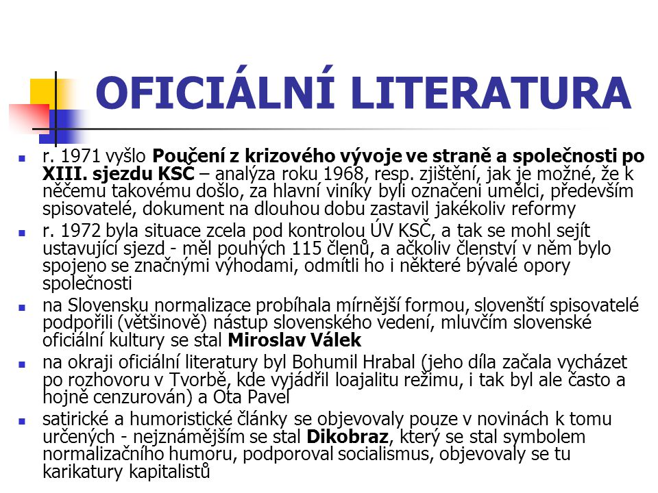 OFICIÁLNÍ LITERATURA r. 1971 vyšlo Poučení z krizového vývoje ve straně a společnosti po XIII. sjezdu KSČ – analýza roku 1968, resp. zjištění, jak je