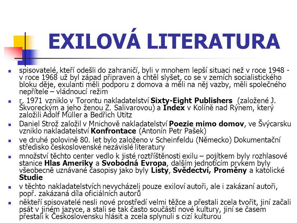 EXILOVÁ LITERATURA spisovatelé, kteří odešli do zahraničí, byli v mnohem lepší situaci než v roce 1948 - v roce 1968 už byl západ připraven a chtěl sl