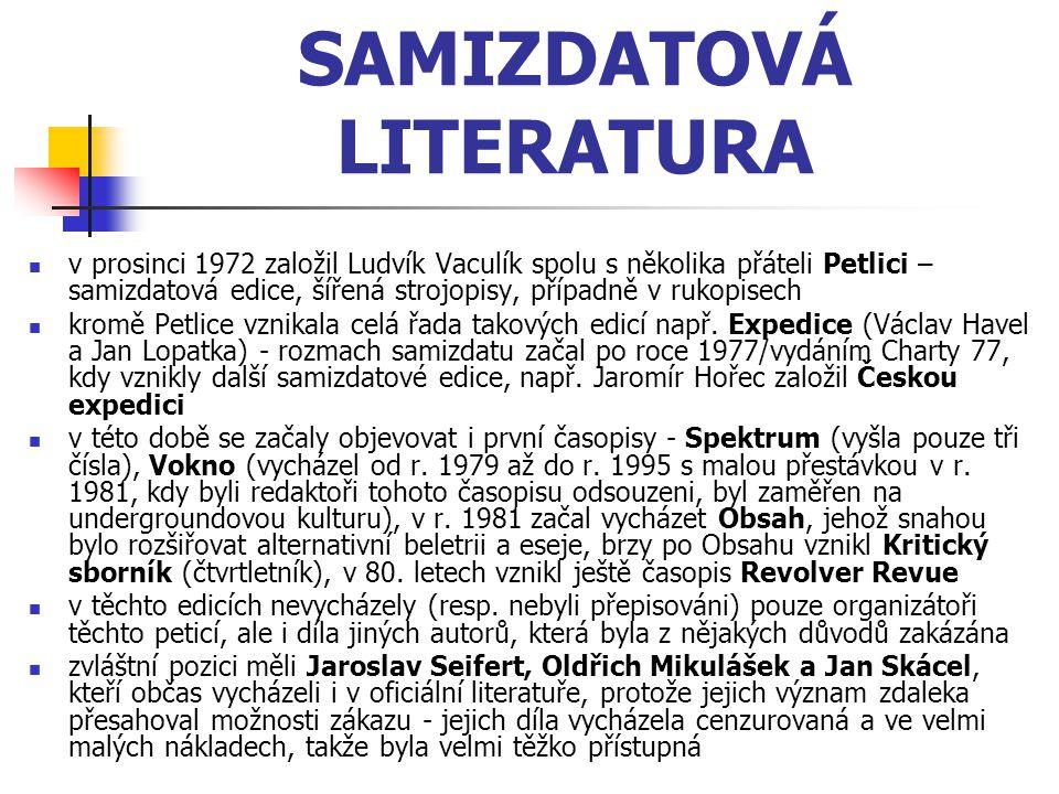 SAMIZDATOVÁ LITERATURA v prosinci 1972 založil Ludvík Vaculík spolu s několika přáteli Petlici – samizdatová edice, šířená strojopisy, případně v ruko