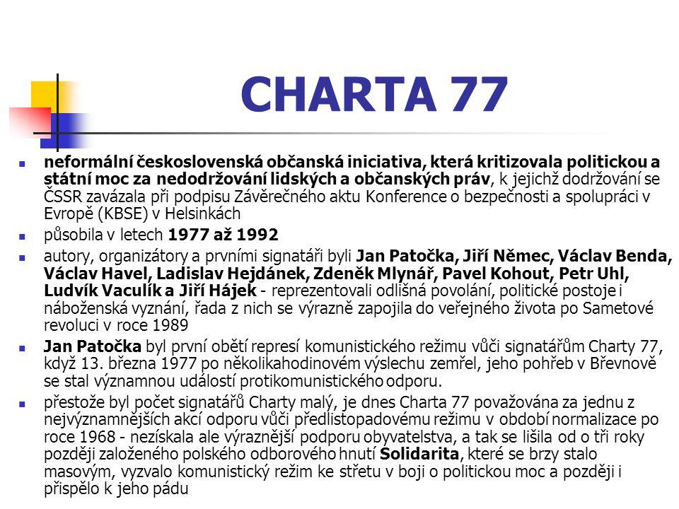 CHARTA 77 neformální československá občanská iniciativa, která kritizovala politickou a státní moc za nedodržování lidských a občanských práv, k jejic