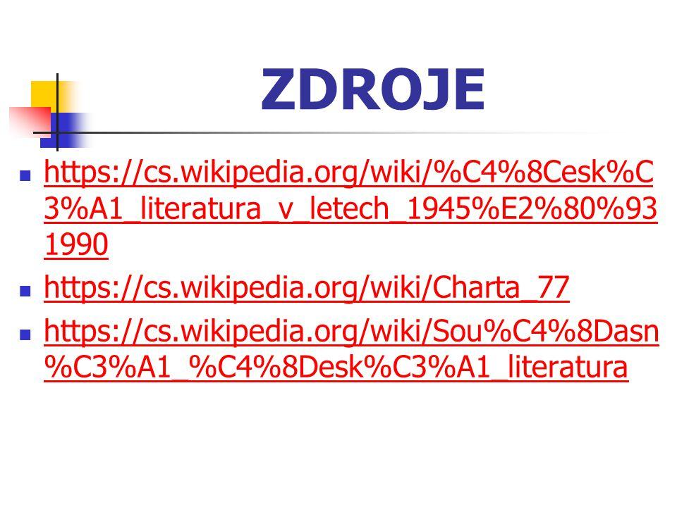 ZDROJE https://cs.wikipedia.org/wiki/%C4%8Cesk%C 3%A1_literatura_v_letech_1945%E2%80%93 1990 https://cs.wikipedia.org/wiki/%C4%8Cesk%C 3%A1_literatura