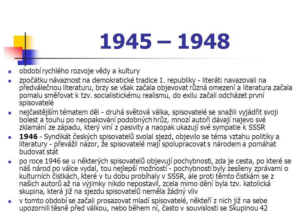 1945 – 1948 období rychlého rozvoje vědy a kultury zpočátku návaznost na demokratické tradice 1. republiky - literáti navazovali na předválečnou liter