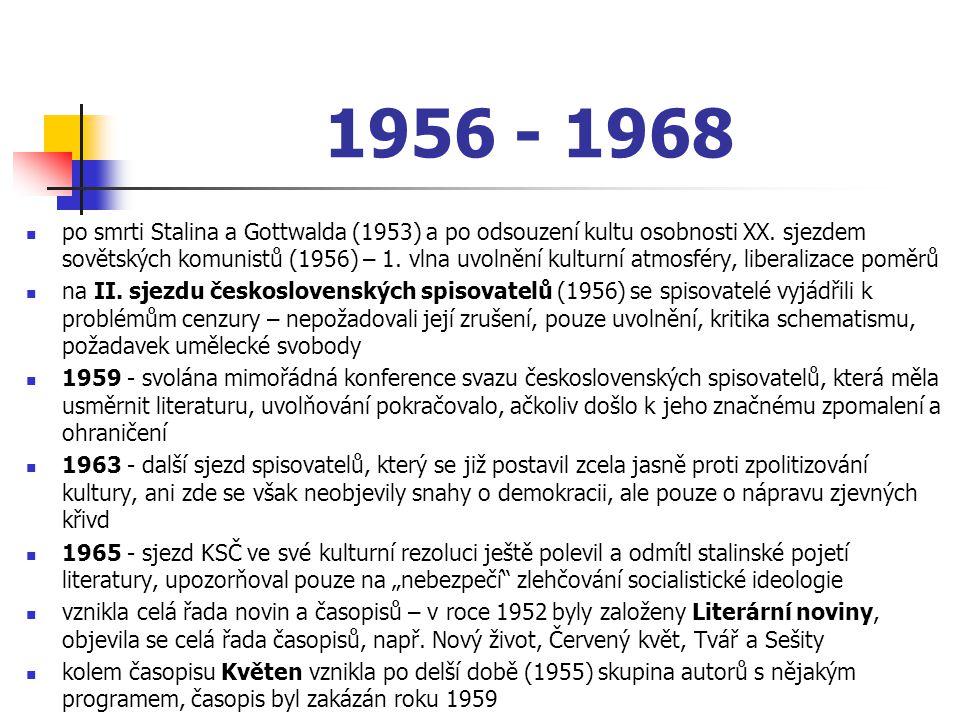 1956 - 1968 po smrti Stalina a Gottwalda (1953) a po odsouzení kultu osobnosti XX. sjezdem sovětských komunistů (1956) – 1. vlna uvolnění kulturní atm
